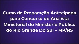 Curso Reta Final para Concurso de Analista do Ministério Público do Rio Grande do Sul – Especialidade Direito / MP RS