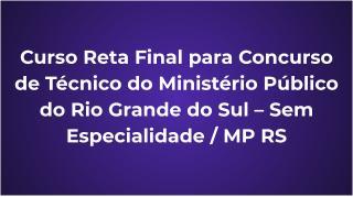 Curso Reta Final para Concurso de Técnico do Ministério Público do Rio Grande do Sul – Sem Especialidade / MP RS
