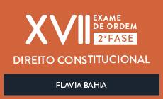 CURSO ONLINE PARA OAB 2ª FASE - DIREITO CONSTITUCIONAL - XVII EXAME DE ORDEM UNIFICADO - PROFESSORA FLAVIA BAHIA