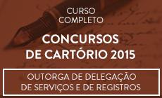 CURSO COMPLETO PARA CONCURSOS DE CARTÓRIO 2015 (OUTORGA DE DELEGAÇÃO DE SERVIÇOS NOTARIAIS E DE REGISTROS PÚBLICOS)