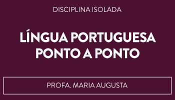 CURSO DE LÍNGUA PORTUGUESA PONTO A PONTO - PROFA. MARIA AUGUSTA/RJ - (DISCIPLINA ISOLADA)