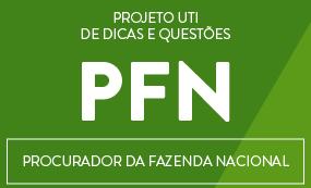 CURSO PARA  PROCURADOR DA FAZENDA NACIONAL (PFN) - PROJETO  UTI  DE DICAS E RESOLUÇÕES DE QUESTÕES -  (PROVA OBJETIVA)