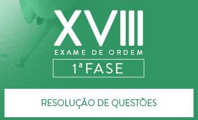 CURSO ONLINE PREPARATÓRIO PARA OAB 1ª FASE - XVIII EXAME DE ORDEM UNIFICADO - RESOLUÇÕES DE QUESTÕES