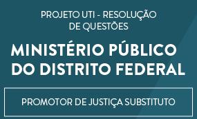 CONCURSO PARA O MINISTÉRIO PÚBLICO DO DISTRITO FEDERAL 2015 - PROMOTOR DE JUSTIÇA SUBSTITUTO - PROJETO - UTI - DE RESOLUÇÃO DE QUESTÕES