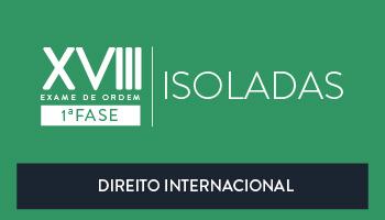 ISOLADA TEÓRICA DE DIREITO INTERNACIONAL - OAB 1ª FASE - XVIII EXAME DE ORDEM UNIFICADO (DISCIPLINA ISOLADA) - PROF. BRUNO VIANA