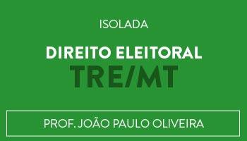 ISOLADA DE QUESTÕES ESTILO CEBRASPE (CESPE) DE DIREITO ELEITORAL PARA O TRE/MT - PROF. JOÃO PAULO OLIVEIRA/BA