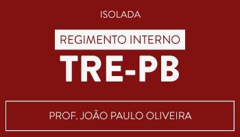 ISOLADA DE REGIMENTO INTERNO PARA O TRE/PB - PROF. JOÃO PAULO OLIVEIRA/BA
