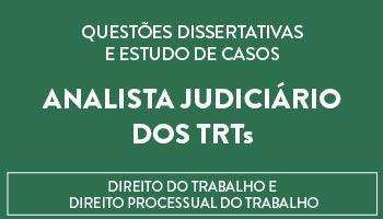 CURSO DE QUESTÕES DISSERTATIVAS E ESTUDOS DE CASOS PARA ANALISTA JUDICIÁRIO DOS TRTs - DIREITO DO TRABALHO E DIREITO PROCESSUAL DO TRABALHO