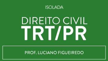 CURSO DE DIREITO CIVIL PARA O CONCURSO DO TRT/PARANÁ (9ª REGIÃO) 2015 - PROF. LUCIANO FIGUEIREDO - (DISCIPLINA ISOLADA)