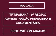 CURSO DE ADMINISTRAÇÃO FINANCEIRA E ORÇAMENTÁRIA PARA O CONCURSO DO TRT/ PARANÁ (9ª REGIÃO) 2015 - PROFª. WILSON ARAÚJO