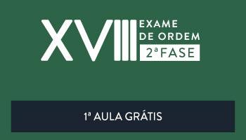 OAB 2ª FASE XVIII EXAME DE ORDEM UNIFICADO - PRIMEIRA AULA GRÁTIS - TODAS AS DISCIPLINAS