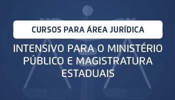 CURSO INTENSIVO PARA O MINISTÉRIO PÚBLICO E MAGISTRATURA ESTADUAIS