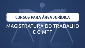 CURSO PARA A MAGISTRATURA DO TRABALHO E O MINISTÉRIO PÚBLICO DO TRABALHO