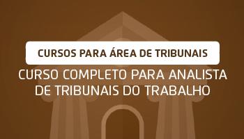CURSO COMPLETO PARA ANALISTA DE TRIBUNAIS DO TRABALHO