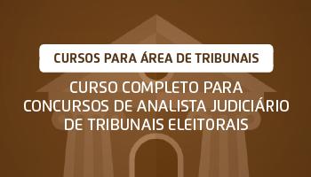 CURSO COMPLETO PARA CONCURSOS DE ANALISTA JUDICIÁRIO DE TRIBUNAIS ELEITORAIS