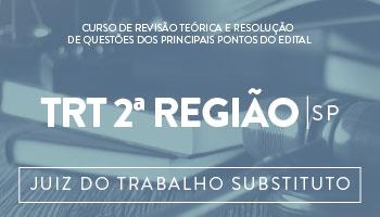JUIZ DO TRABALHO SUBSTITUTO DO TRT/SÃO PAULO (2ª REGIÃO) - CURSO DE REVISÃO TEÓRICA  E RESOLUÇÃO DE QUESTÕES DOS PRINCIPAIS PONTOS DO EDITAL
