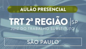 TRIBUNAL REGIONAL DO TRABALHO DA 2ª REGIÃO (SÃO PAULO) - AULÃO DE REVISÃO PRESENCIAL PARA O CONCURSO DE JUIZ DO TRABALHO SUBSTITUTO