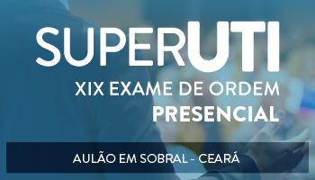 CURSO PRESENCIAL - SUPER UTI EM SOBRAL / CE - OAB 1ª FASE XIX EXAME DE ORDEM UNIFICADO