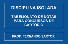CURSO DE TABELIONATO DE NOTAS PARA CONCURSOS DE CARTÓRIO - PROF. FERNANDO SARTORI (DISCIPLINA ISOLADA)