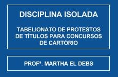CURSO DE TABELIONATO DE PROTESTO DE TÍTULOS PARA CONCURSOS DE CARTÓRIO - PROFª. MARTHA EL DEBS (DISCIPLINA ISOLADA)