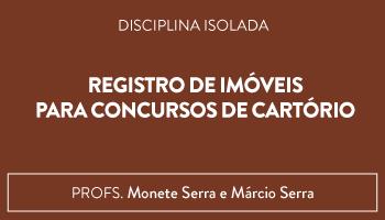 CURSO DE REGISTRO DE IMÓVEIS PARA CONCURSOS DE CARTÓRIO - PROFS. MONETE SERRA E MÁRCIO SERRA (DISCIPLINA ISOLADA)