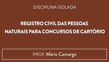 CURSO DE REGISTRO CIVIL DAS PESSOAS NATURAIS PARA CONCURSOS DE CARTÓRIO -  PROF. MARIO CAMARGO (DISCIPLINA ISOLADA)