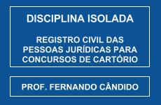 CURSO DE REGISTRO CIVIL DAS PESSOAS JURÍDICAS PARA CONCURSOS DE CARTÓRIO - PROF. FERNANDO CÂNDIDO (DISCIPLINA ISOLADA)