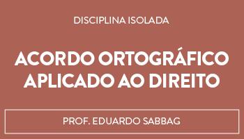 CURSO DE ACORDO ORTOGRÁFICO APLICADO AO DIREITO - PROF. EDUARDO SABBAG (DISCIPLINA ISOLADA)