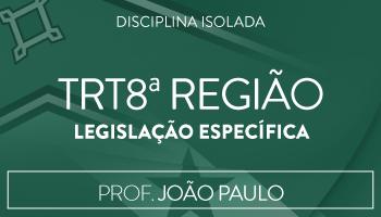 CURSO DE LEGISLAÇÃO ESPECÍFICA PARA O TRT/8ª REGIÃO - PROF. JOÃO PAULO OLIVEIRA/BA (DISCIPLINA ISOLADA)