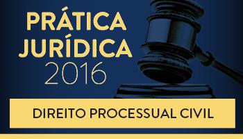 CURSO DE PRÁTICA FORENSE EM DIREITO PROCESSUAL CIVIL - 2016