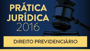 CURSO DE PRÁTICA FORENSE EM DIREITO PREVIDENCIÁRIO NO REGIME GERAL DE PREVIDÊNCIA SOCIAL 2016 (ATUALIZADO PELA REFORMA PREVIDENCIÁRIA DE 2015).