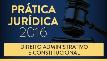 CURSO DE PRÁTICA FORENSE EM DIREITO ADMINISTRATIVO E CONSTITUCIONAL 2016