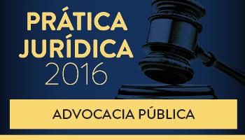CURSO DE PRÁTICA FORENSE PARA ADVOCACIA PÚBLICA 2016