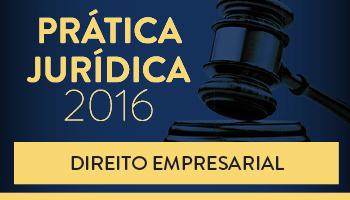 CURSO DE PRÁTICA FORENSE EM DIREITO EMPRESARIAL 2016
