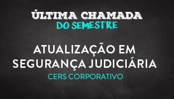 CURSO DE ATUALIZAÇÃO EM SEGURANÇA JUDICIÁRIA PARA SERVIDORES DO PODER JUDICIÁRIO E ESTUDANTES QUE DESEJAM INGRESSAR NA CARREIRA - CERS CORPORATIVO