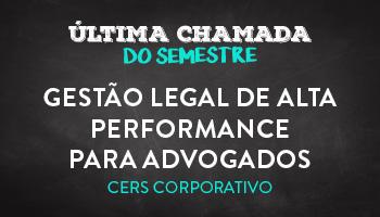 CURSO DE GESTÃO LEGAL DE ALTA PERFORMANCE PARA ADVOGADOS - CERS CORPORATIVO