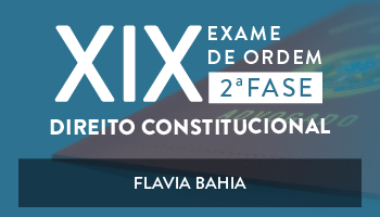 CURSO DE DIREITO CONSTITUCIONAL PARA A OAB 2ª FASE - XIX EXAME DE ORDEM UNIFICADO