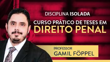 CURSO PRÁTICO DE TESES EM DIREITO PENAL PROF. DR. GAMIL FÖPPEL - CERS CORPORATIVO