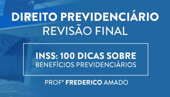 DIREITO PREVIDENCIÁRIO - REVISÃO FINAL PROJETO UTI SOBRE OS BENEFÍCIOS PREVIDENCIÁRIOS - PROF. FREDERICO AMADO