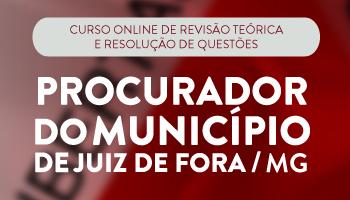 CONCURSO PARA PROCURADOR DO MUNICÍPIO DE JUIZ DE FORA/MG - PROJETO SUPER UTI DE REVISÃO TEÓRICA E RESOLUÇÃO DE QUESTÕES