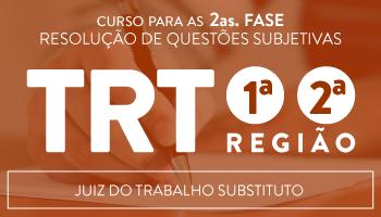 TRT/1ª e 2ª REGIÕES - JUIZ DO TRABALHO - CURSO PARA A 2a FASE - RESOLUÇÃO DE QUESTÕES SUBJETIVAS