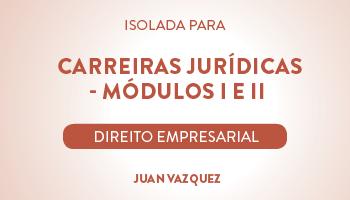 CURSO DE DIREITO EMPRESARIAL PARA CONCURSOS DA CARREIRA JURÍDICA - MÓDULOS I E II - PROF. JUAN VAZQUEZ (DISCIPLINA ISOLADA)
