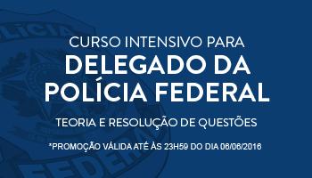 CURSO INTENSIVO PARA O CONCURSO DE DELEGADO DA POLÍCIA FEDERAL TEORIA E RESOLUÇÃO DE QUESTÕES