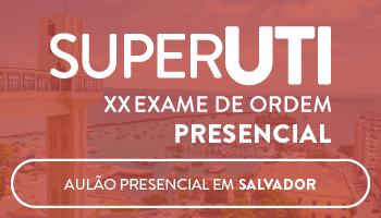 CURSO PRESENCIAL - SUPER UTI EM SALVADOR / BA - OAB 1ª FASE XX EXAME DE ORDEM UNIFICADO