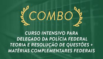 COMBO: CURSO INTENSIVO PARA O CONCURSO DE DELEGADO DA POLÍCIA FEDERAL + MATÉRIAS COMPLEMENTARES FEDERAIS E ESTADUAIS