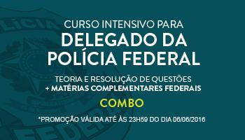 COMBO: CURSO INTENSIVO PARA O CONCURSO DE DELEGADO DA POLÍCIA FEDERAL - TEORIA E RESOLUÇÃO DE QUESTÕES  + MATÉRIAS COMPLEMENTARES FEDERAIS