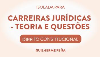 DIREITO CONSTITUCIONAL PARA CARREIRAS JURÍDICAS 2016 - TEORIA E QUESTÕES - PROFESSOR GUILHERME PEÑA (DISCIPLINA ISOLADA)
