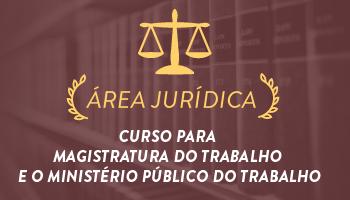 CURSO PARA A MAGISTRATURA DO TRABALHO E O MINISTÉRIO PÚBLICO DO TRABALHO 2016.2