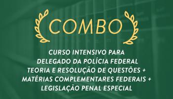 COMBO: CURSO INTENSIVO PARA O CONCURSO DE DELEGADO DA POLÍCIA FEDERAL + MATÉRIAS COMPLEMENTARES FEDERAIS E ESTADUAIS + LEGISLAÇÃO PENAL ESPECIAL