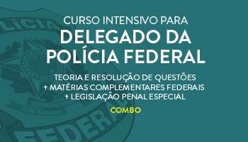 COMBO: CURSO INTENSIVO PARA O CONCURSO DE DELEGADO DA POLÍCIA FEDERAL - TEORIA E RESOLUÇÃO DE QUESTÕES  + MATÉRIAS COMPLEMENTARES FEDERAIS + LEGISLAÇÃO PENAL ESPECIAL